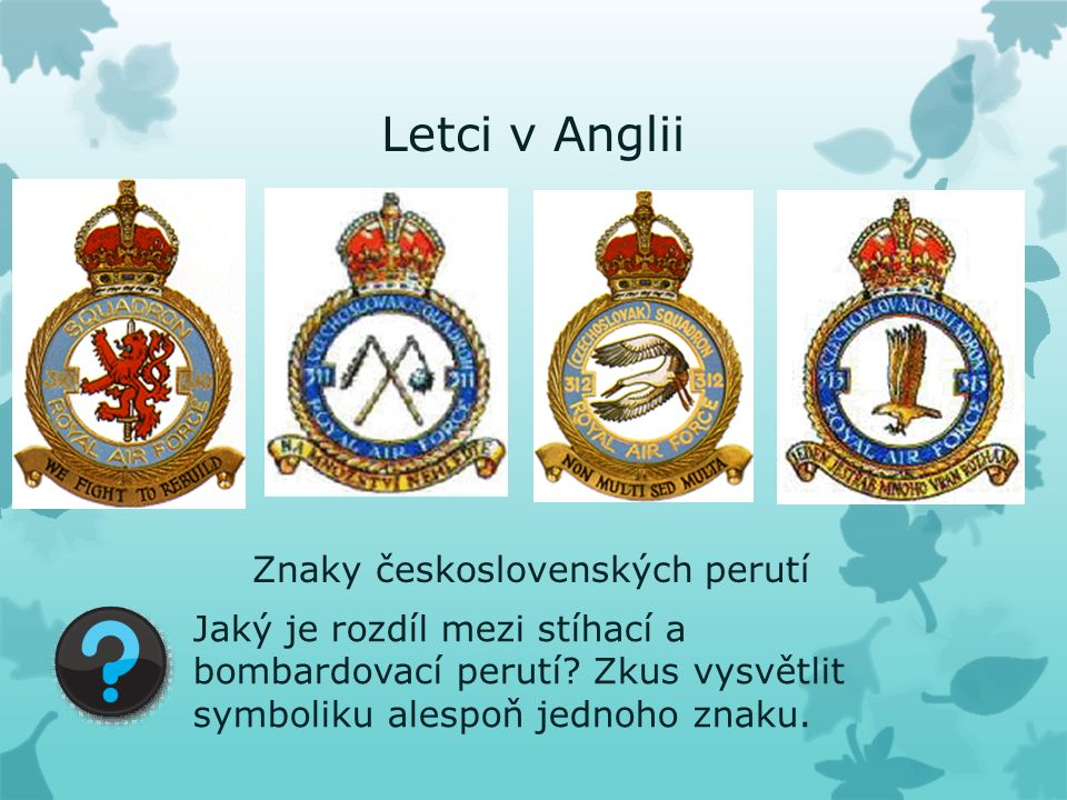 Letci v Anglii Znaky československých perutí Jaký je rozdíl mezi stíhací a bombardovací perutí.