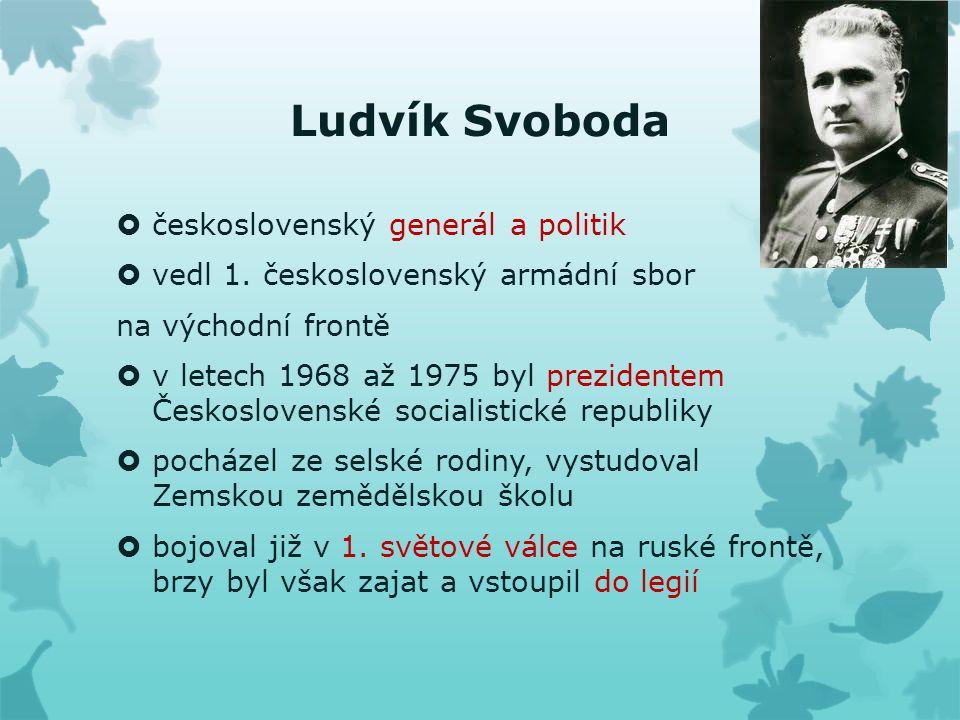 Ludvík Svoboda  československý generál a politik  vedl 1.