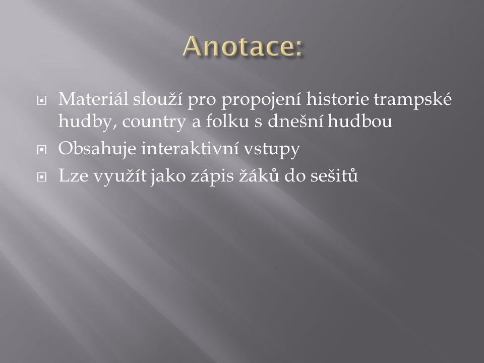  Materiál slouží pro propojení historie trampské hudby, country a folku s dnešní hudbou  Obsahuje interaktivní vstupy  Lze využít jako zápis žáků do sešitů