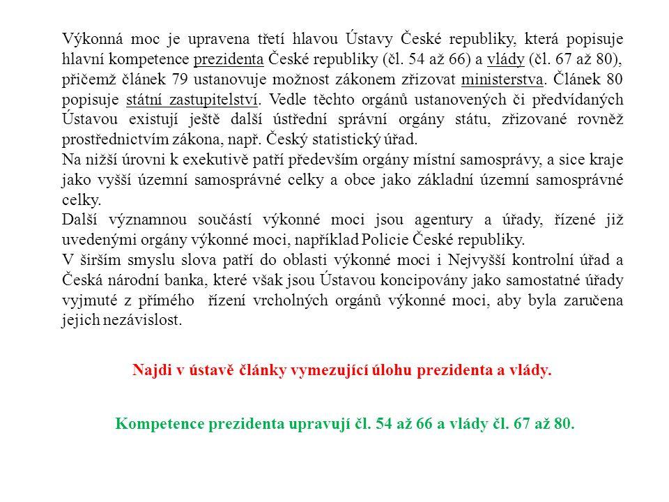 Výkonná moc je upravena třetí hlavou Ústavy České republiky, která popisuje hlavní kompetence prezidenta České republiky (čl.