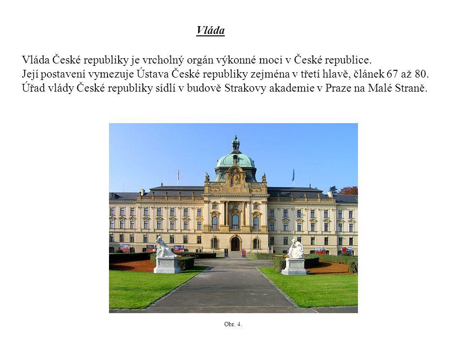 Vláda České republiky je vrcholným orgánem výkonné moci.