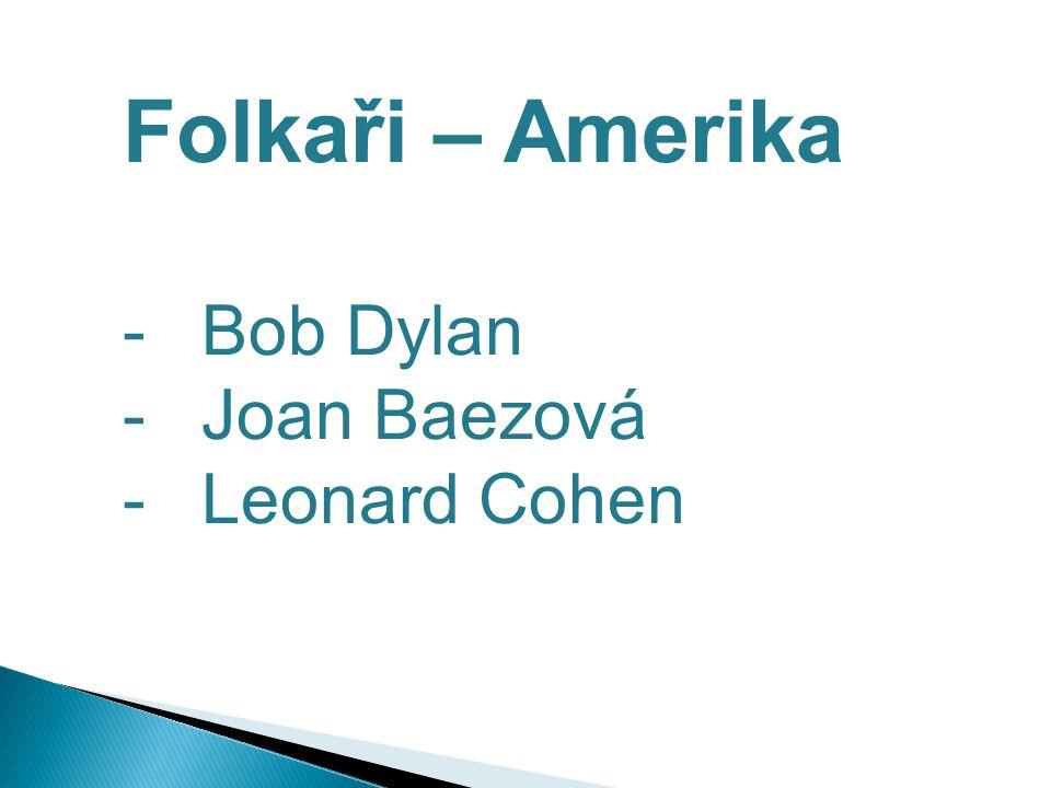 Folkaři – Amerika -Bob Dylan -Joan Baezová -Leonard Cohen