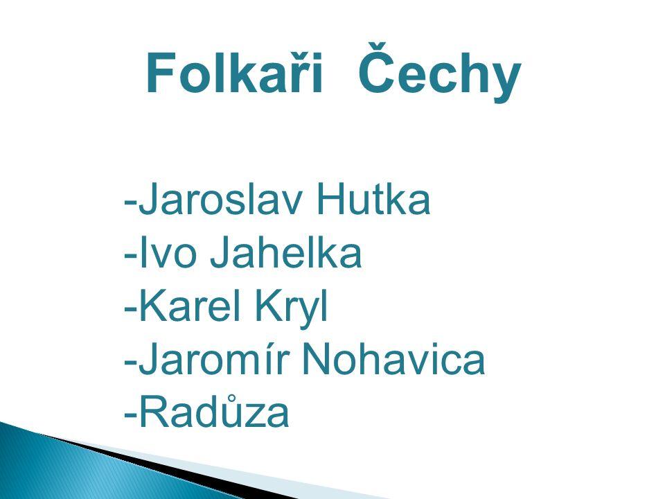 Folkaři Čechy -Jaroslav Hutka -Ivo Jahelka -Karel Kryl -Jaromír Nohavica -Radůza