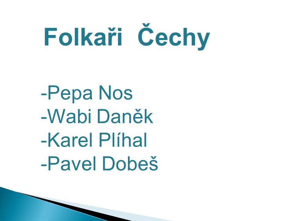 Folkaři Čechy -Pepa Nos -Wabi Daněk -Karel Plíhal -Pavel Dobeš
