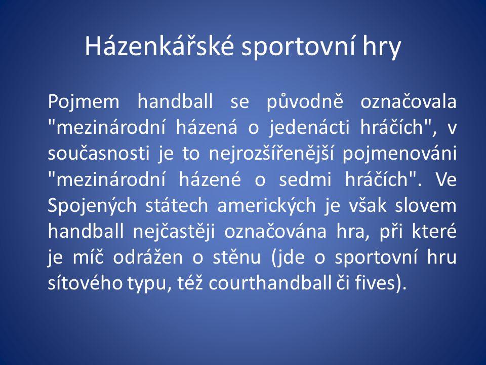 Házenkářské sportovní hry Pojmem handball se původně označovala mezinárodní házená o jedenácti hráčích , v současnosti je to nejrozšířenější pojmenováni mezinárodní házené o sedmi hráčích .