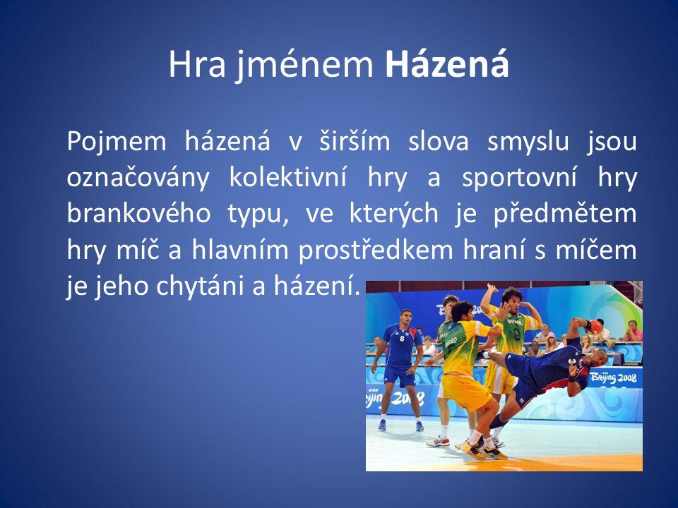 Hra jménem Házená Pojmem házená v širším slova smyslu jsou označovány kolektivní hry a sportovní hry brankového typu, ve kterých je předmětem hry míč a hlavním prostředkem hraní s míčem je jeho chytáni a házení.