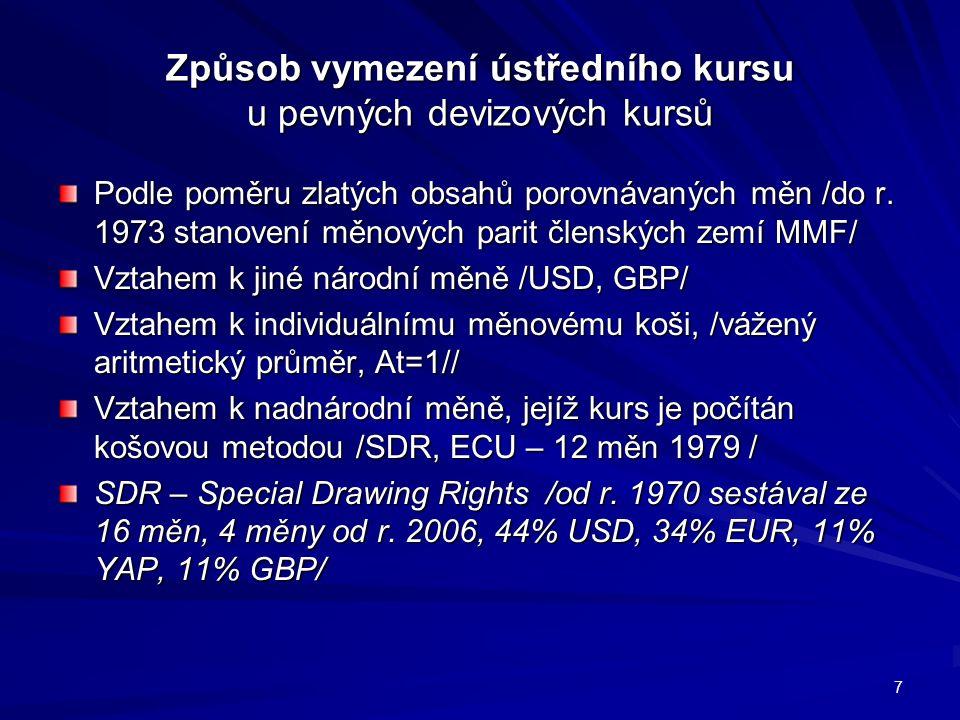 Způsob změny ústředního kursu Změny měnových parit a ústředních kursů mohou probíhat: Pravidelně nebo nepravidelně Skokem nebo postupně, či klouzavě Po předchozím ohlášení nebo vyhlášením v době jejich uskutečnění 8
