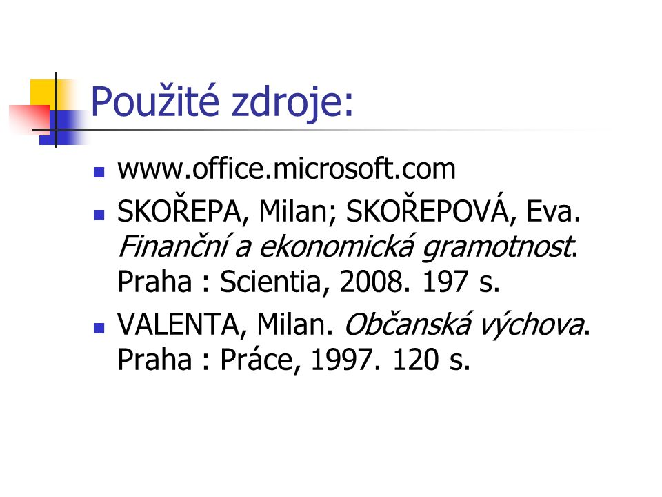 Použité zdroje: www.office.microsoft.com SKOŘEPA, Milan; SKOŘEPOVÁ, Eva.