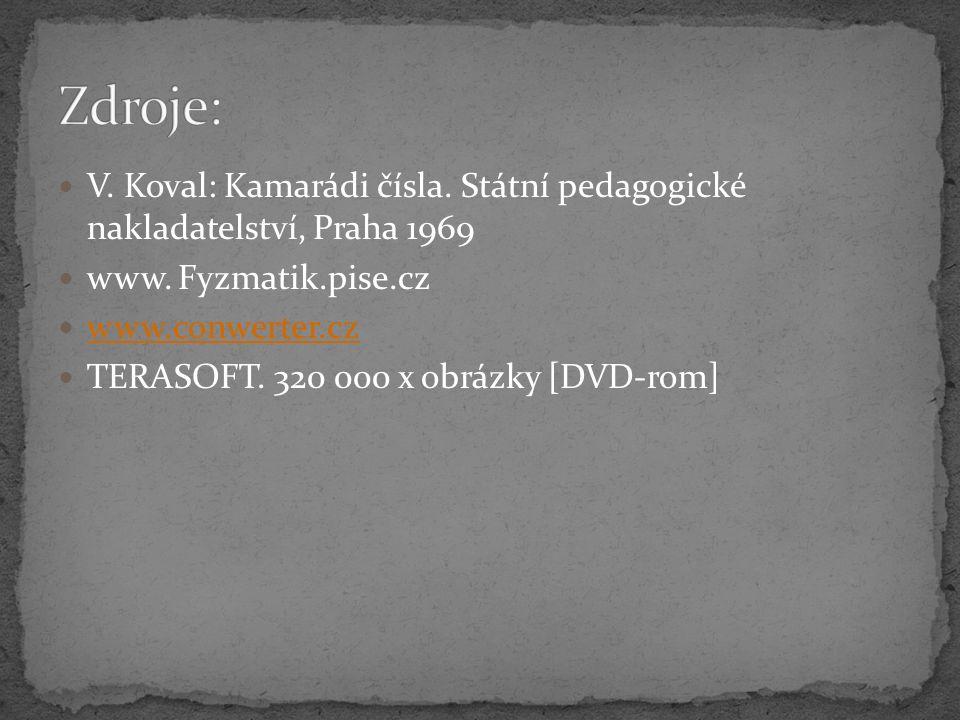 V. Koval: Kamarádi čísla. Státní pedagogické nakladatelství, Praha 1969 www. Fyzmatik.pise.cz www.conwerter.cz TERASOFT. 320 000 x obrázky [DVD-rom]