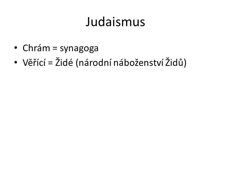 Judaismus Chrám = synagoga Věřící = Židé (národní náboženství Židů)