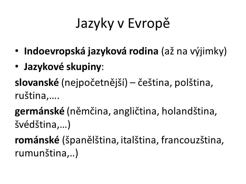 Jazyky v Evropě Indoevropská jazyková rodina (až na výjimky) Jazykové skupiny: slovanské (nejpočetnější) – čeština, polština, ruština,….