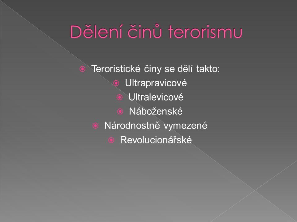  Teroristické činy se dělí takto:  Ultrapravicové  Ultralevicové  Náboženské  Národnostně vymezené  Revolucionářské