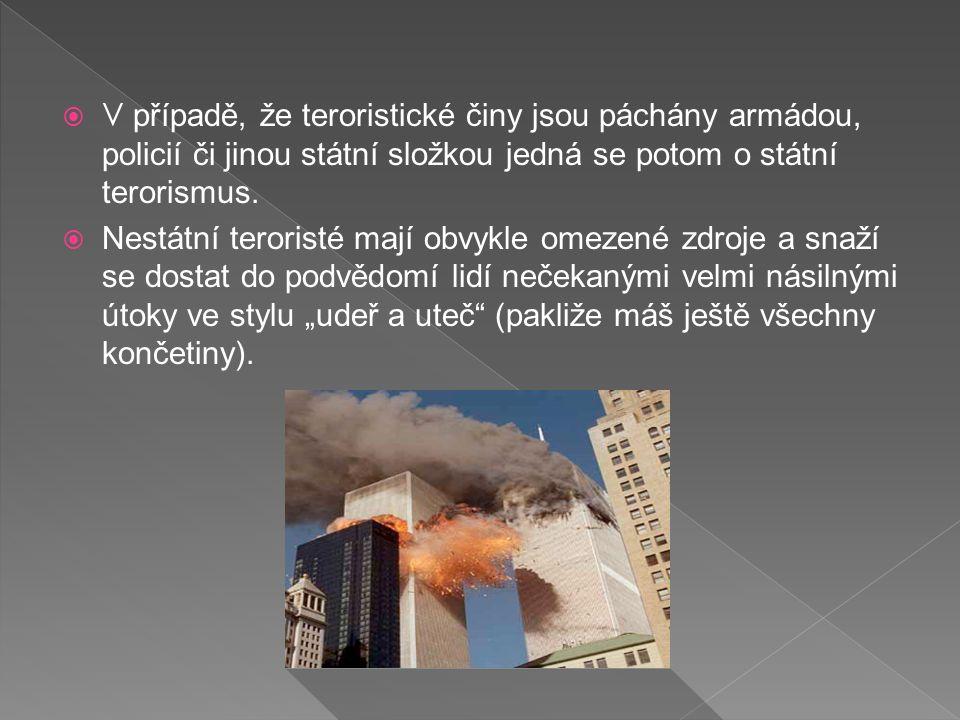  V případě, že teroristické činy jsou páchány armádou, policií či jinou státní složkou jedná se potom o státní terorismus.