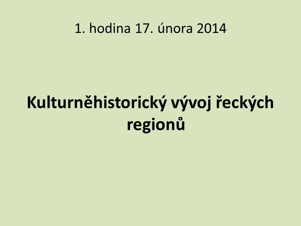1. hodina 17. února 2014 Kulturněhistorický vývoj řeckých regionů