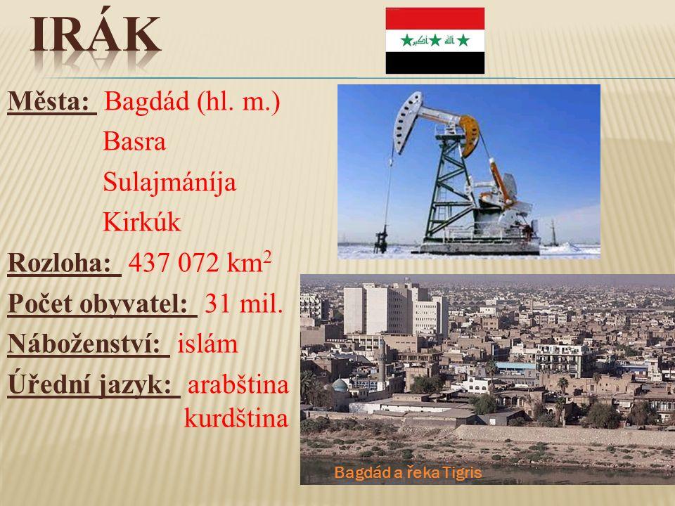 Města: Bagdád (hl. m.) Basra Sulajmáníja Kirkúk Rozloha: 437 072 km 2 Počet obyvatel: 31 mil. Náboženství: islám Úřední jazyk: arabština kurdština Bag