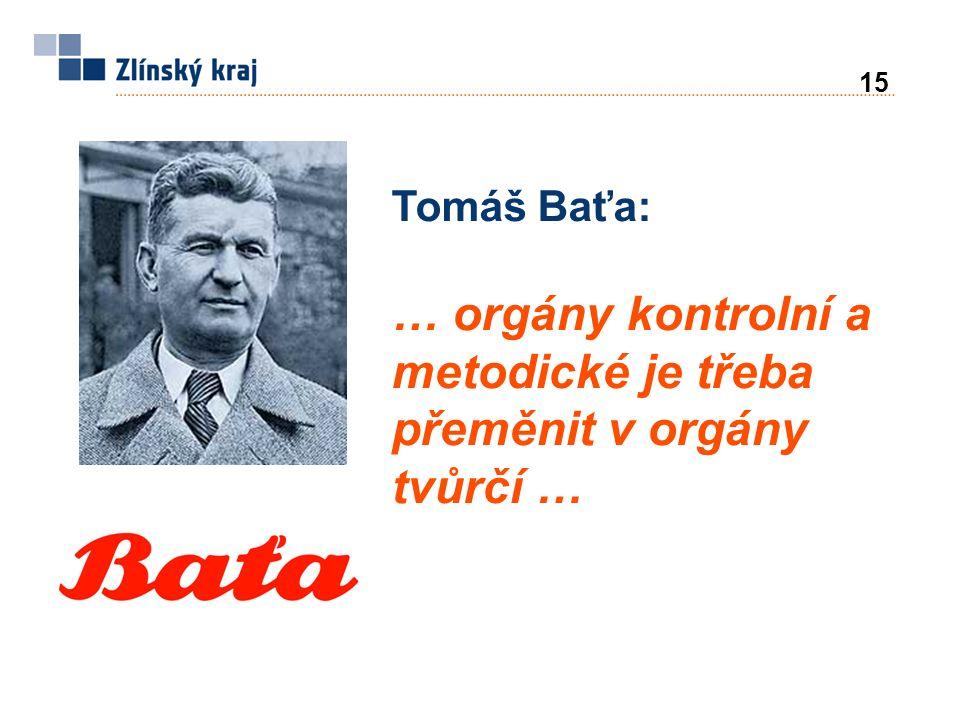15 Tomáš Baťa: … orgány kontrolní a metodické je třeba přeměnit v orgány tvůrčí …