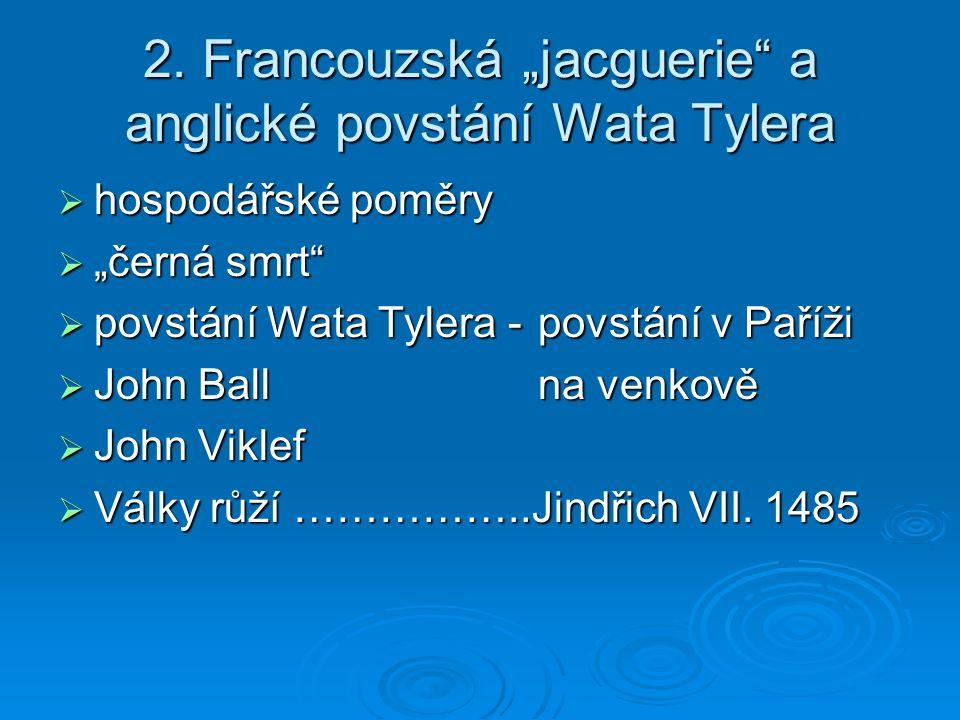"""2. Francouzská """"jacguerie"""" a anglické povstání Wata Tylera  hospodářské poměry  """"černá smrt""""  povstání Wata Tylera -povstání v Paříži  John Ballna"""