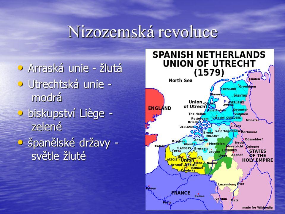 Nizozemská revoluce Arraská unie - žlutá Arraská unie - žlutá Utrechtská unie - modrá Utrechtská unie - modrá biskupství Liège - zelené biskupství Liège - zelené španělské državy - světle žluté španělské državy - světle žluté