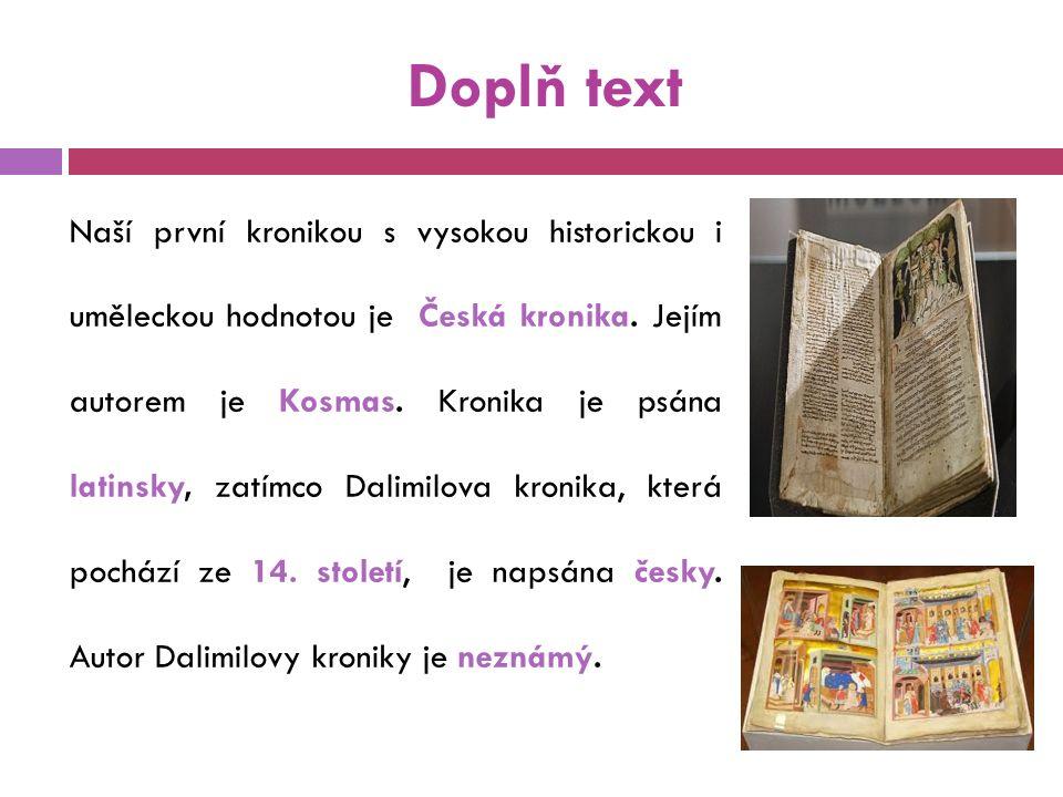 Doplň text Naší první kronikou s vysokou historickou i uměleckou hodnotou je Česká kronika.