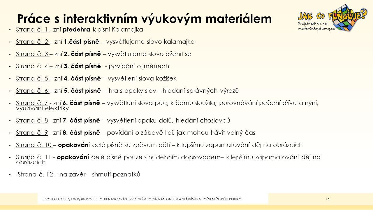 Studijní materiály Povinné materiály, pomůcky a technické vybavení zdroj: www.dumy.czwww.dumy.cz Dotyková obrazovka, připojená k PC Nepovinné materiály Didaktický kufřík - KUMUČ PROJEKT CZ.1.07/1.3.00/48.0075 JE SPOLUFINANCOVÁN EVROPSKÝM SOCIÁLNÍM FONDEM A STÁTNÍM ROZPOČTEM ČESKÉ REPUBLIKY.15