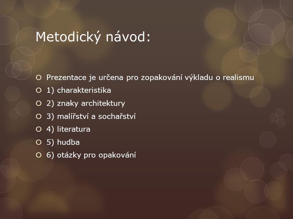 Metodický návod:  Prezentace je určena pro zopakování výkladu o realismu  1) charakteristika  2) znaky architektury  3) malířství a sochařství  4) literatura  5) hudba  6) otázky pro opakování