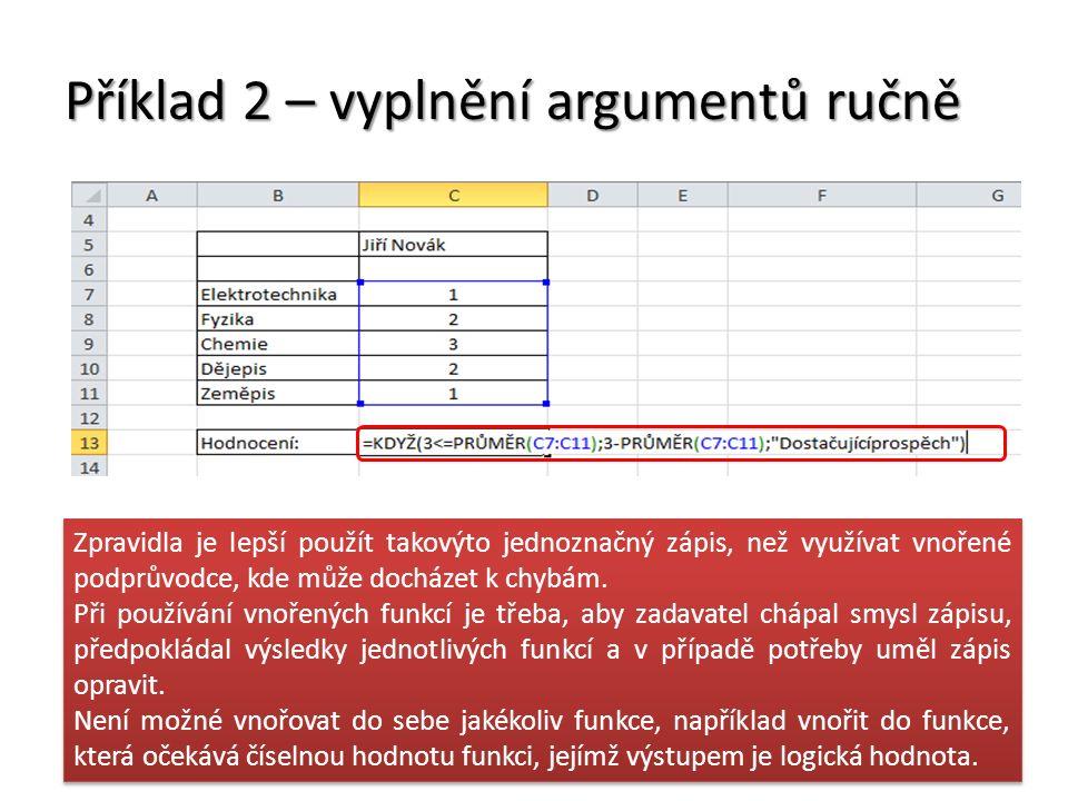 Příklad 2 – vyplnění argumentů ručně Zpravidla je lepší použít takovýto jednoznačný zápis, než využívat vnořené podprůvodce, kde může docházet k chybá