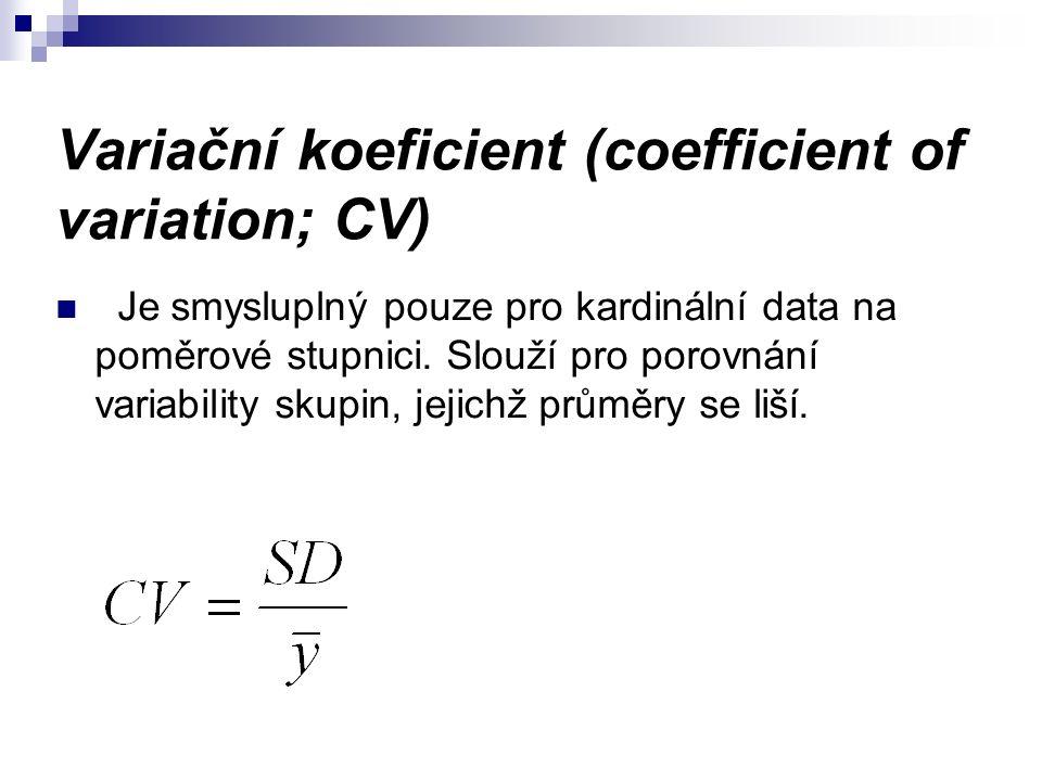 Variační koeficient (coefficient of variation; CV) Je smysluplný pouze pro kardinální data na poměrové stupnici.