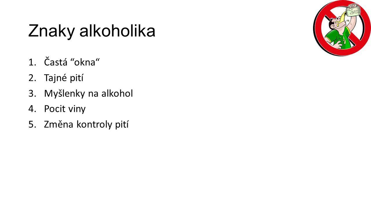 Znaky alkoholika 1.Častá okna 2.Tajné pití 3.Myšlenky na alkohol 4.Pocit viny 5.Změna kontroly pití