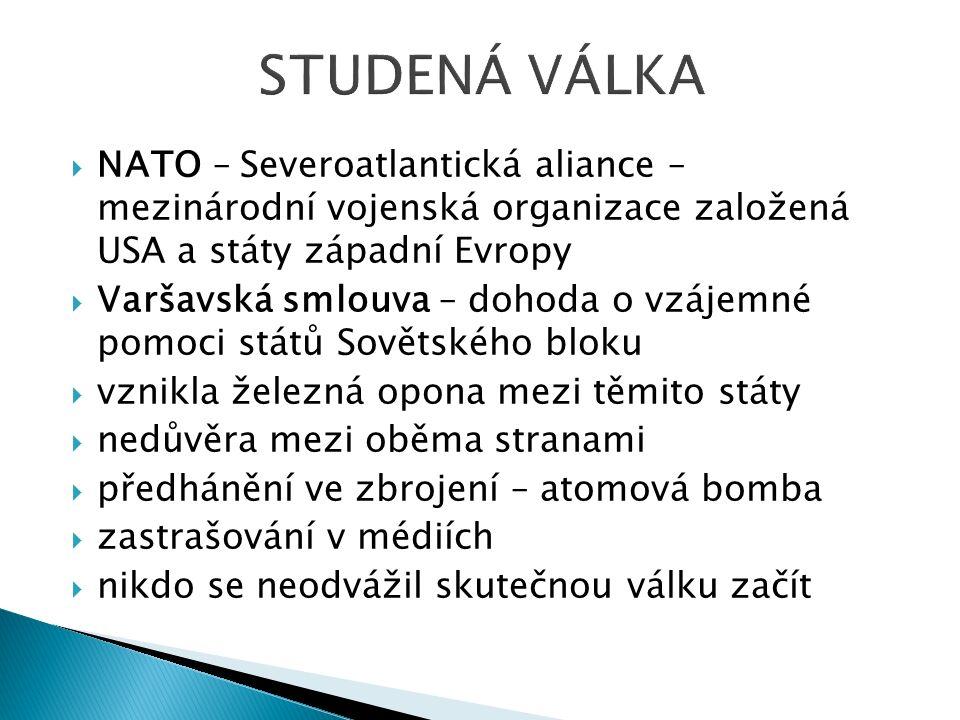  NATO – Severoatlantická aliance – mezinárodní vojenská organizace založená USA a státy západní Evropy  Varšavská smlouva – dohoda o vzájemné pomoci