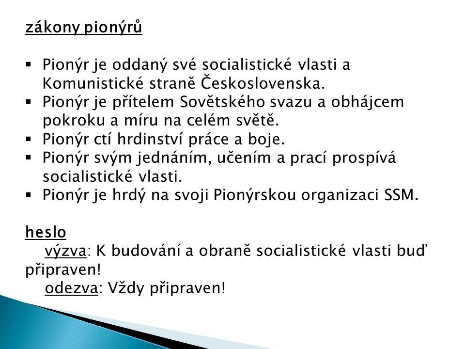 zákony pionýrů  Pionýr je oddaný své socialistické vlasti a Komunistické straně Československa.  Pionýr je přítelem Sovětského svazu a obhájcem pokr