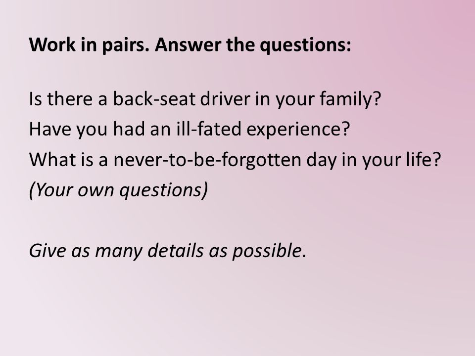 Work in pairs. Answer the questions: Is there a back-seat driver in your family.