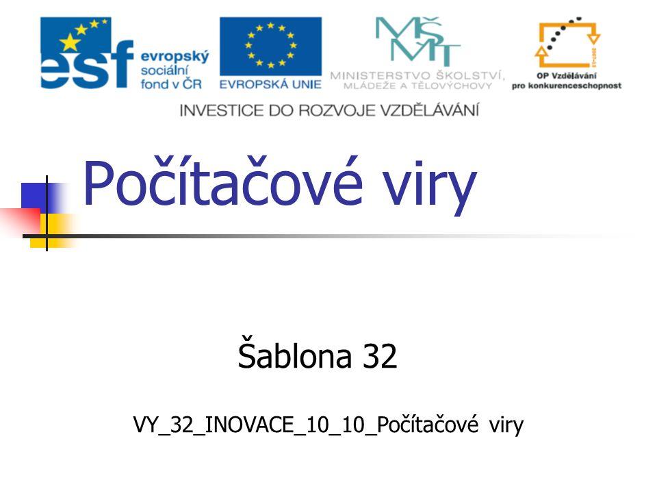 Počítačové viry VY_32_INOVACE_10_10_Počítačové viry Šablona 32