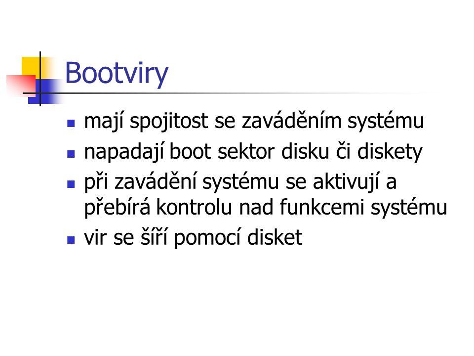 Bootviry mají spojitost se zaváděním systému napadají boot sektor disku či diskety při zavádění systému se aktivují a přebírá kontrolu nad funkcemi systému vir se šíří pomocí disket