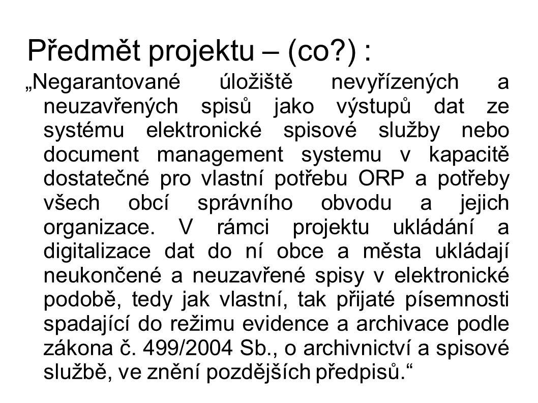 """Předmět projektu – (co?) : """"Negarantované úložiště nevyřízených a neuzavřených spisů jako výstupů dat ze systému elektronické spisové služby nebo docu"""
