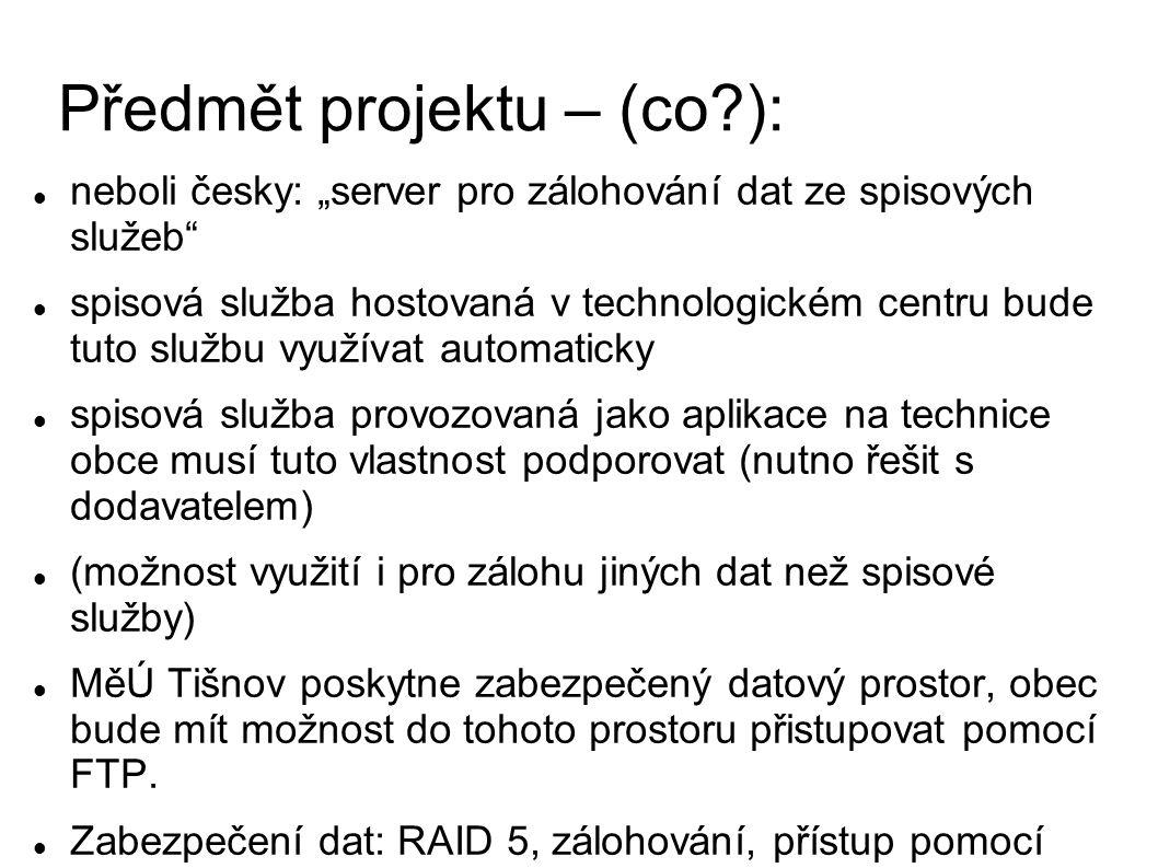 """Předmět projektu – (co?): neboli česky: """"server pro zálohování dat ze spisových služeb"""" spisová služba hostovaná v technologickém centru bude tuto slu"""