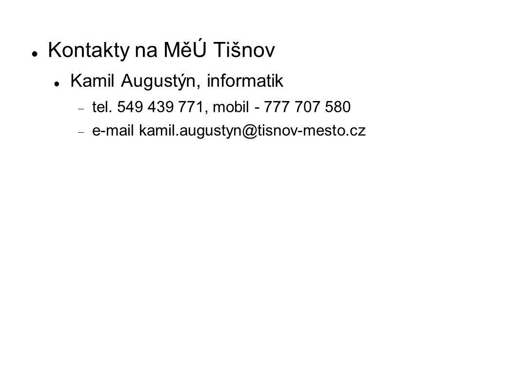Kontakty na MěÚ Tišnov Kamil Augustýn, informatik  tel. 549 439 771, mobil - 777 707 580  e-mail kamil.augustyn@tisnov-mesto.cz