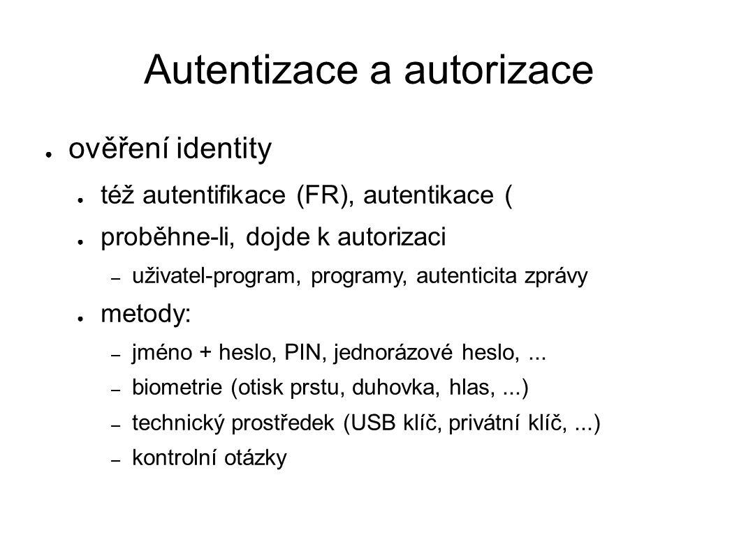 Autentizace a autorizace ● ověření identity ● též autentifikace (FR), autentikace ( ● proběhne-li, dojde k autorizaci – uživatel-program, programy, autenticita zprávy ● metody: – jméno + heslo, PIN, jednorázové heslo,...
