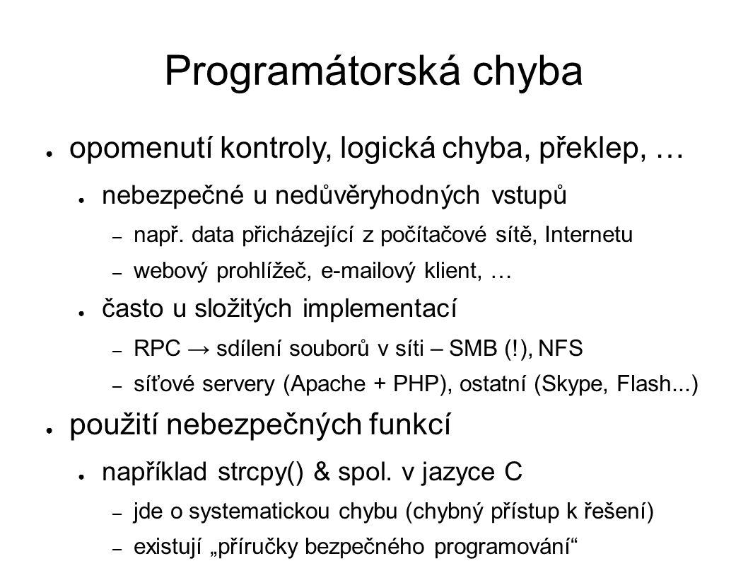 Programátorská chyba ● opomenutí kontroly, logická chyba, překlep, … ● nebezpečné u nedůvěryhodných vstupů – např.