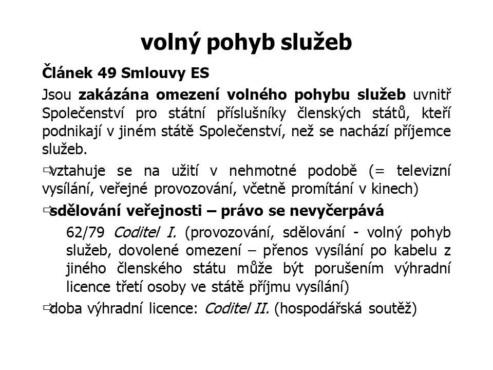 volný pohyb služeb Článek 49 Smlouvy ES Jsou zakázána omezení volného pohybu služeb uvnitř Společenství pro státní příslušníky členských států, kteří podnikají v jiném státě Společenství, než se nachází příjemce služeb.