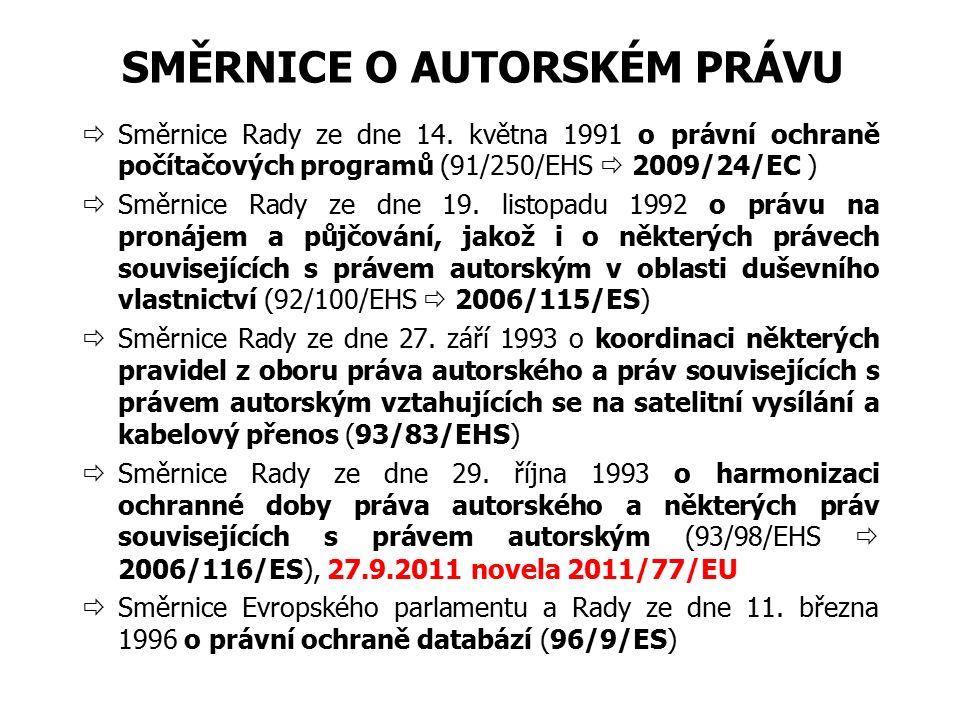 SMĚRNICE O AUTORSKÉM PRÁVU  Směrnice Rady ze dne 14. května 1991 o právní ochraně počítačových programů (91/250/EHS  2009/24/EC )  Směrnice Rady ze