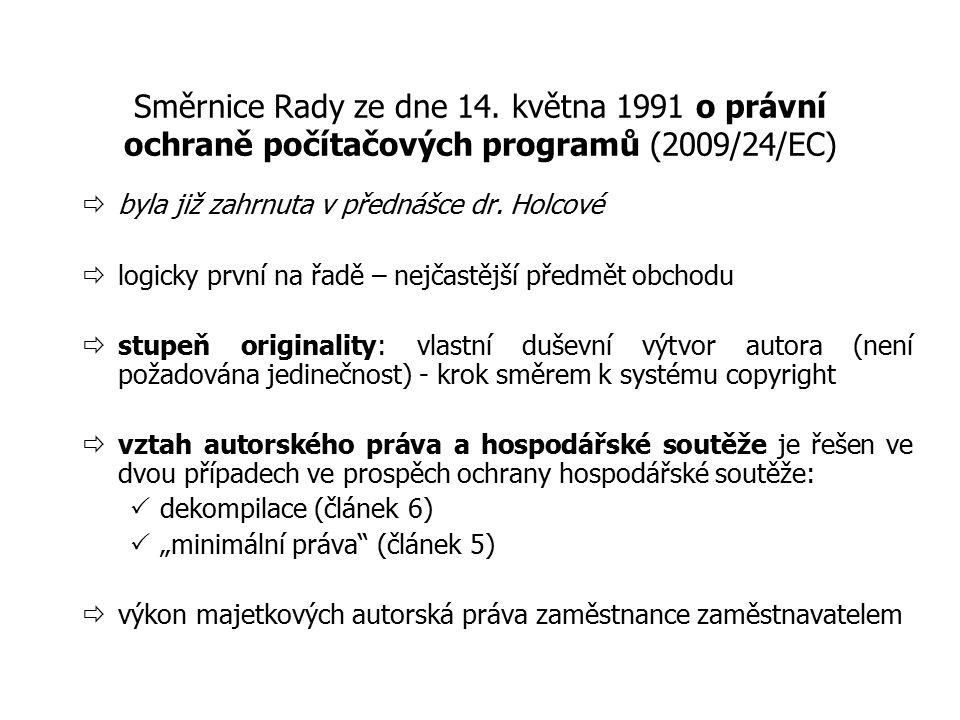 Směrnice Rady ze dne 14. května 1991 o právní ochraně počítačových programů (2009/24/EC)  byla již zahrnuta v přednášce dr. Holcové  logicky první n