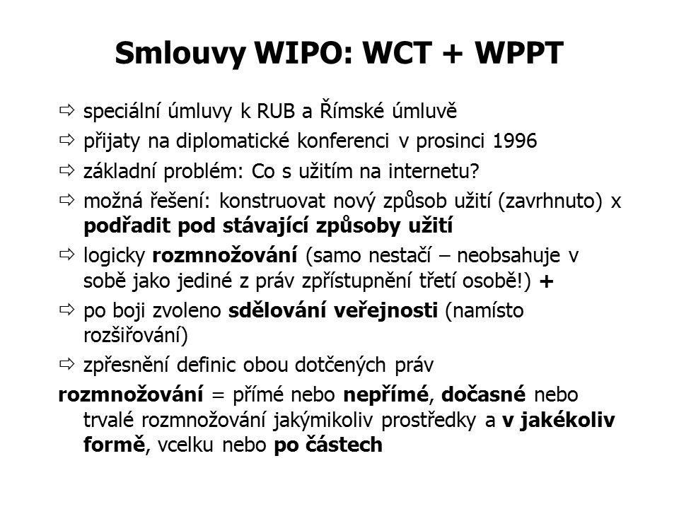 Smlouvy WIPO: WCT + WPPT  speciální úmluvy k RUB a Římské úmluvě  přijaty na diplomatické konferenci v prosinci 1996  základní problém: Co s užitím
