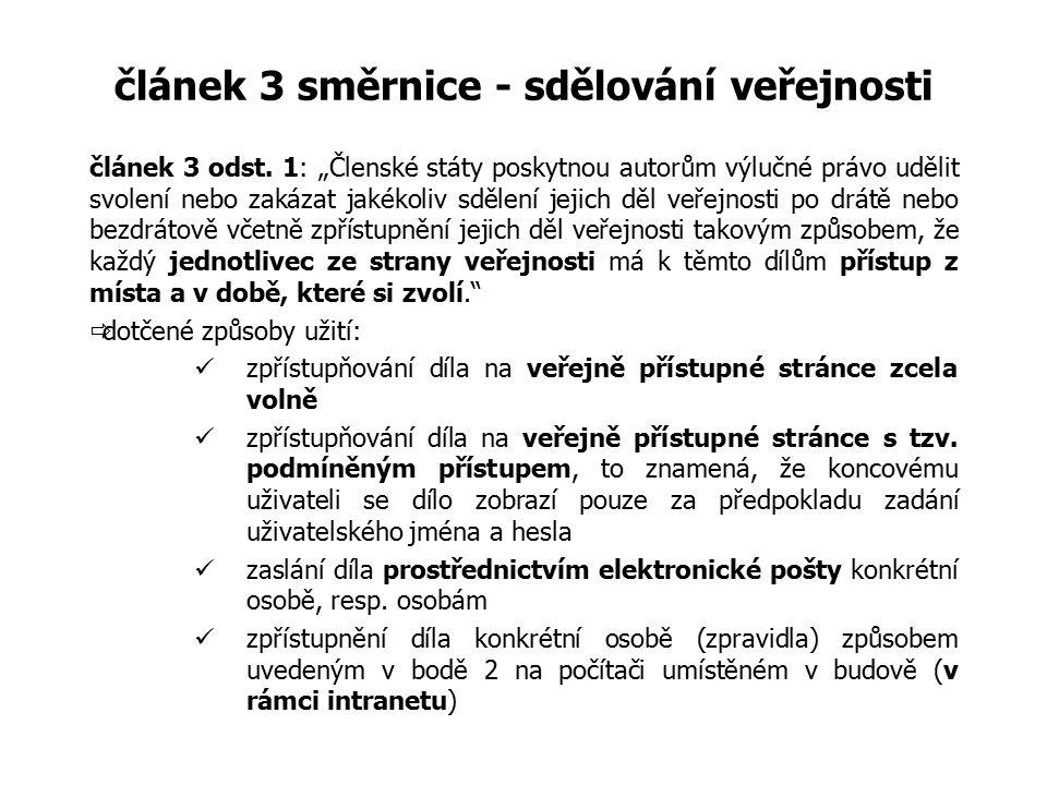 """článek 3 směrnice - sdělování veřejnosti článek 3 odst. 1: """"Členské státy poskytnou autorům výlučné právo udělit svolení nebo zakázat jakékoliv sdělen"""