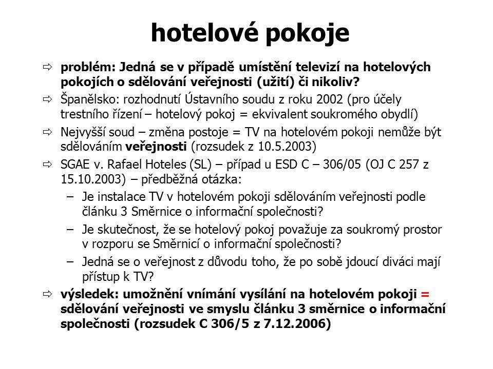 hotelové pokoje  problém: Jedná se v případě umístění televizí na hotelových pokojích o sdělování veřejnosti (užití) či nikoliv?  Španělsko: rozhodn