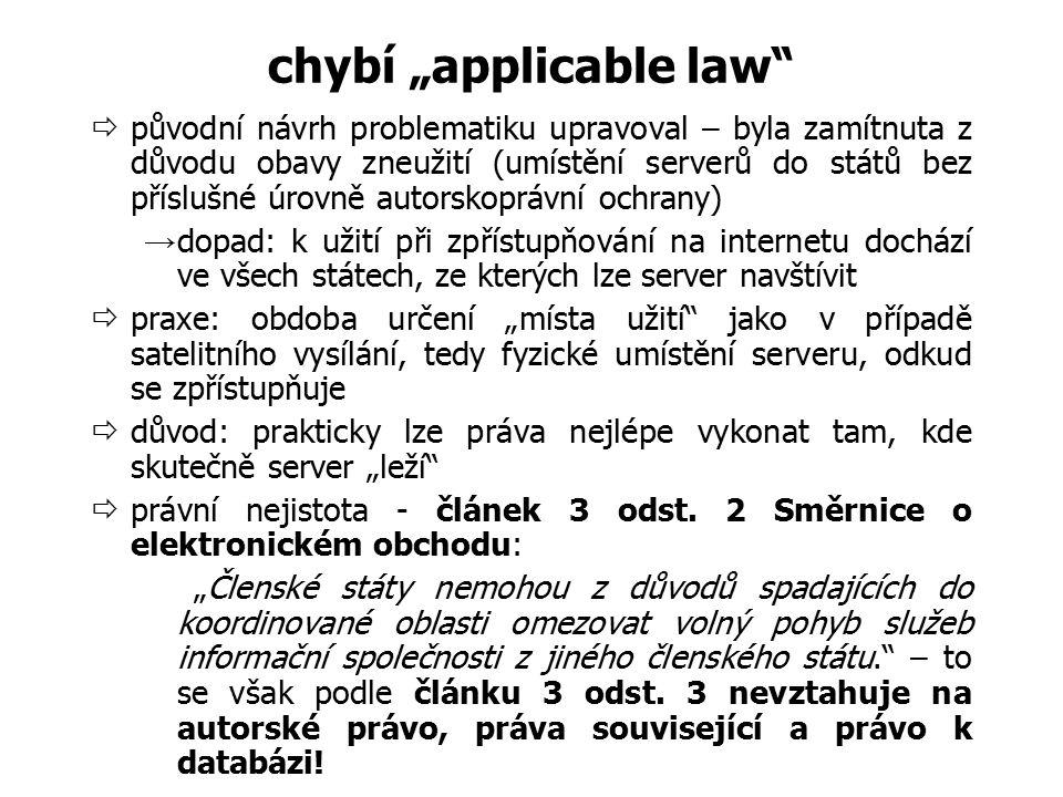"""chybí """"applicable law""""  původní návrh problematiku upravoval – byla zamítnuta z důvodu obavy zneužití (umístění serverů do států bez příslušné úrovně"""