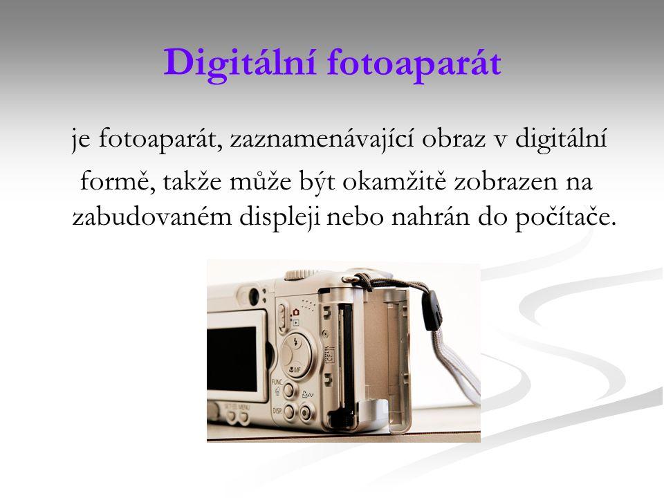 Digitální fotoaparát je fotoaparát, zaznamenávající obraz v digitální formě, takže může být okamžitě zobrazen na zabudovaném displeji nebo nahrán do počítače.