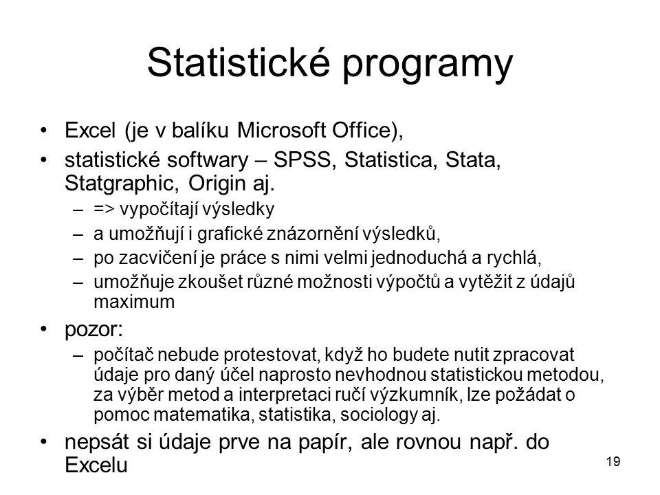 19 Statistické programy Excel (je v balíku Microsoft Office), statistické softwary – SPSS, Statistica, Stata, Statgraphic, Origin aj.