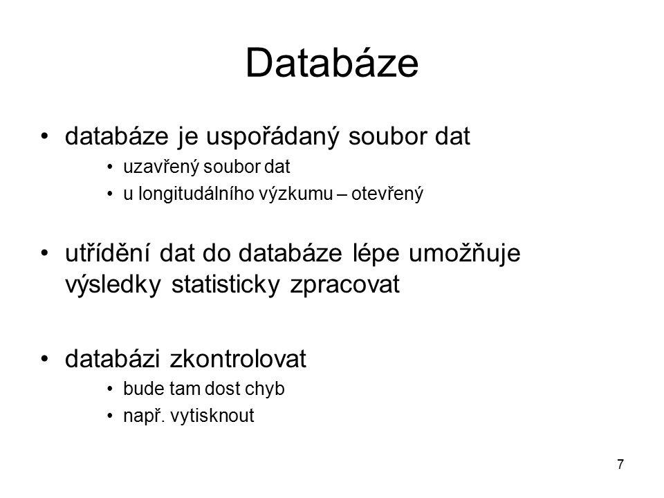 7 Databáze databáze je uspořádaný soubor dat uzavřený soubor dat u longitudálního výzkumu – otevřený utřídění dat do databáze lépe umožňuje výsledky statisticky zpracovat databázi zkontrolovat bude tam dost chyb např.