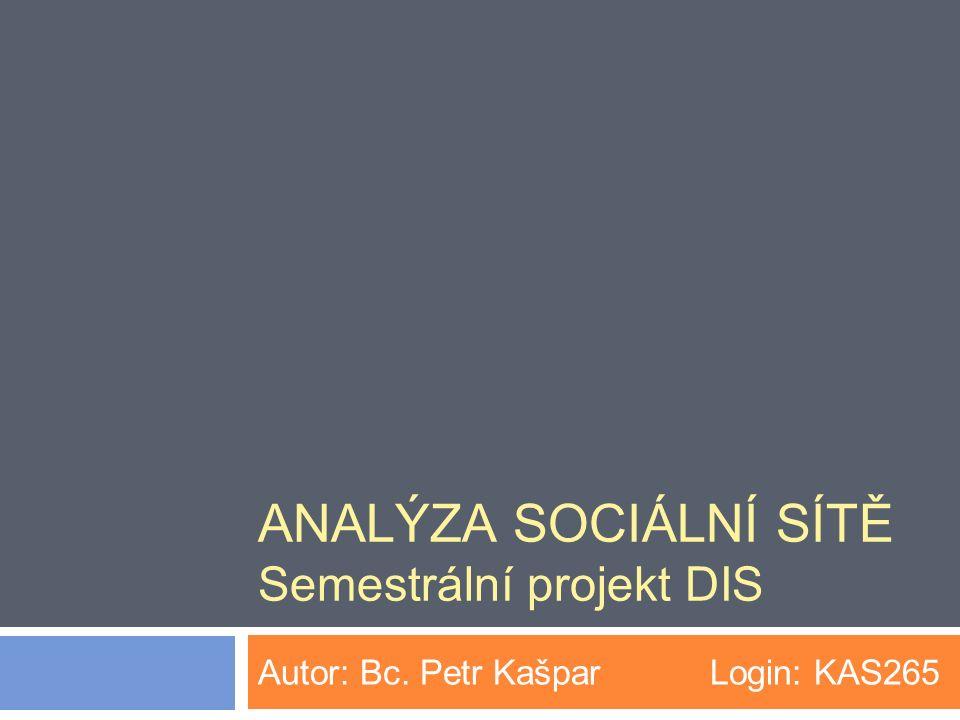 ANALÝZA SOCIÁLNÍ SÍTĚ Semestrální projekt DIS Autor: Bc. Petr Kašpar Login: KAS265