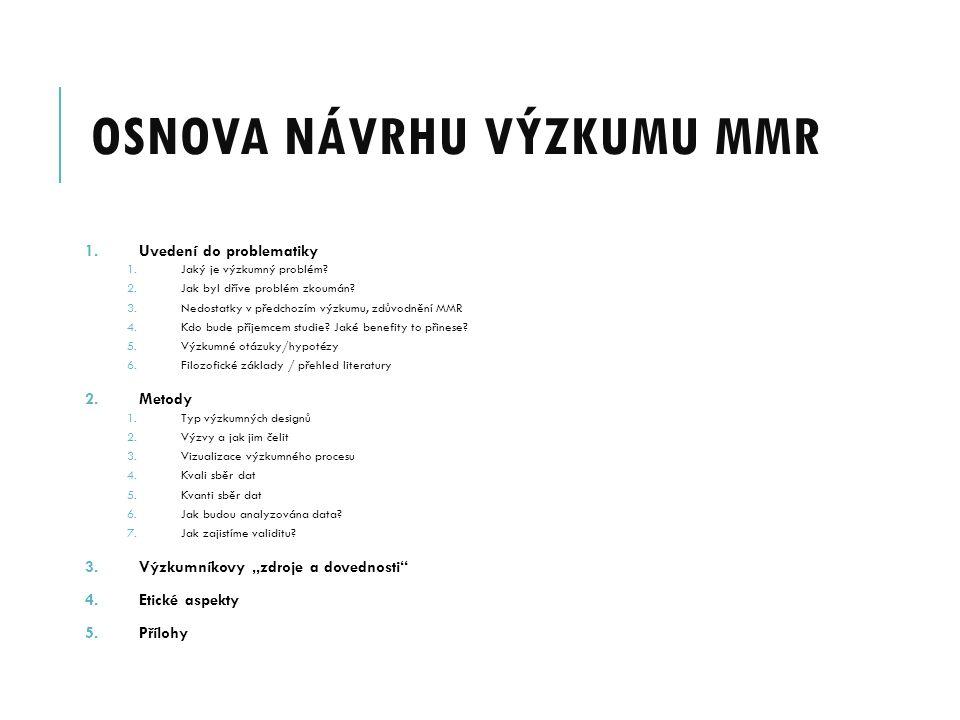 OSNOVA NÁVRHU VÝZKUMU MMR 1.Uvedení do problematiky 1.Jaký je výzkumný problém.
